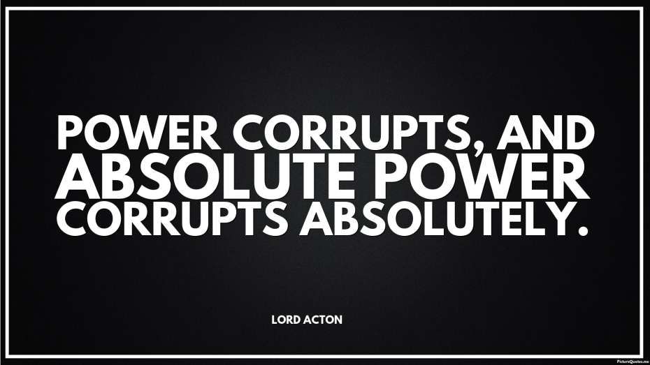 lord_acton_quote_power_corrupts_and_absolute_power_corrupts_absolutely_5677